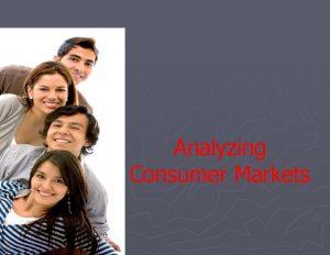 Analyzing Consumer Markets Consumer Buying Behavior Consumer Buying