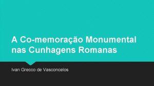 A Comemorao Monumental nas Cunhagens Romanas Ivan Grecco
