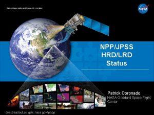 NPPJPSS HRDLRD Status Patrick Coronado NASA Goddard Space
