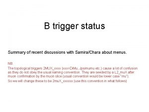 B trigger status Summary of recent discussions with