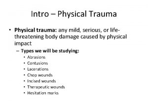 Intro Physical Trauma Physical trauma any mild serious