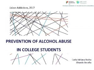 Lisbon Addictions 2017 PREVENTION OF ALCOHOL ABUSE IN