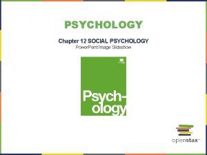 PSYCHOLOGY Chapter 12 SOCIAL PSYCHOLOGY Power Point Image