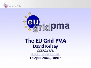 The EU Grid PMA David Kelsey CCLRCRAL d