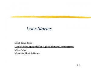 User Stories Much taken from User Stories Applied