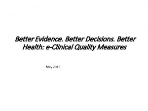 Better Evidence Better Decisions Better Health eClinical Quality