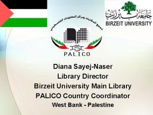 Diana SayejNaser Library Director Birzeit University Main Library