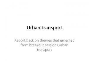 Urban transport Report back on themes that emerged