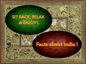 SIT BACK RELAX ENJOY Facts about India India