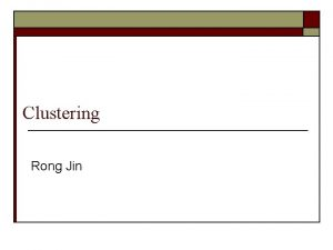 Clustering Rong Jin What is Clustering o o