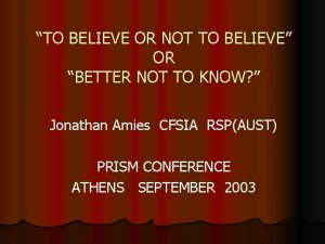 TO BELIEVE OR NOT TO BELIEVE OR BETTER