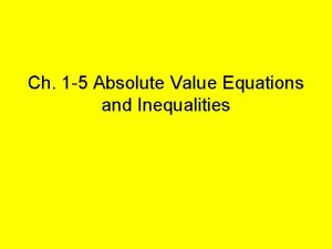 Ch 1 5 Absolute Value Equations and Inequalities