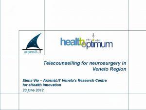 Telecounselling for neurosurgery in Veneto Region Elena Vio
