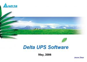 Delta UPS Software May 2006 Jesse Zhuo Delta