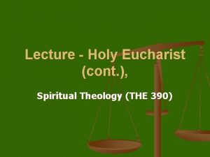Lecture Holy Eucharist cont Spiritual Theology THE 390