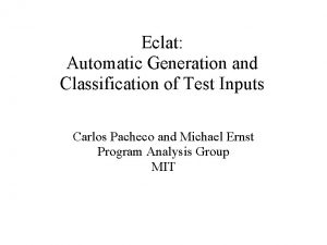Eclat Automatic Generation and Classification of Test Inputs