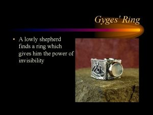 Gyges Ring A lowly shepherd finds a ring