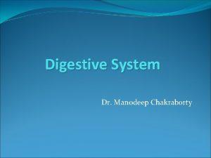 Digestive System Dr Manodeep Chakraborty Digestion Digestive system