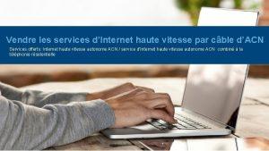 Vendre les services dInternet haute vitesse par cble