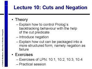 Lecture 10 Cuts and Negation Patrick Blackburn Johan