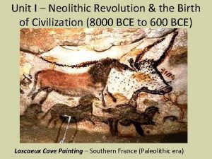 Unit I Neolithic Revolution the Birth of Civilization