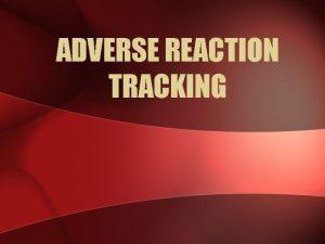 ADVERSE REACTION TRACKING Adverse Reaction Tracking ART The