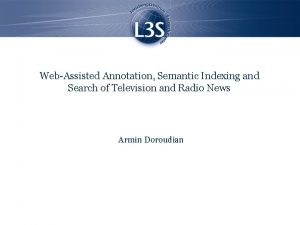WebAssisted Annotation Semantic Indexing and Search of Television