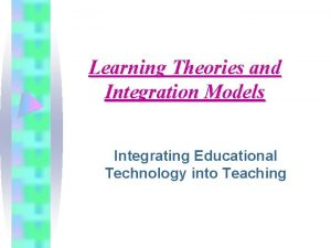 Learning Theories and Integration Models Integrating Educational Technology