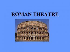 ROMAN THEATRE Brief Roman History by 345 B