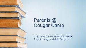 Parents Cougar Camp Orientation for Parents of Students