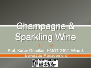 Champagne Sparkling Wine Prof Karen Goodlad HMGT 2402