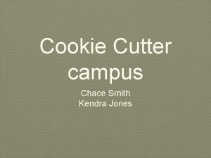 Cookie Cutter campus Chace Smith Kendra Jones Design
