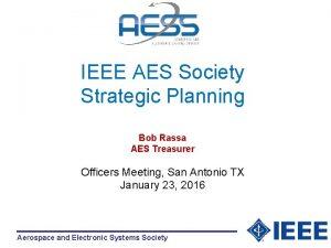 IEEE AES Society Strategic Planning Bob Rassa AES
