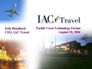 Erik Blachford CEO IAC Travel Pacific Crest Technology