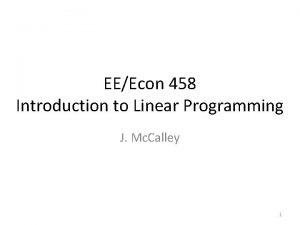 EEEcon 458 Introduction to Linear Programming J Mc