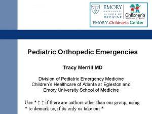 EMORYChildrens Center Pediatric Orthopedic Emergencies Tracy Merrill MD