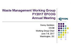 Waste Management Working Group FY 2017 EFCOG Annual