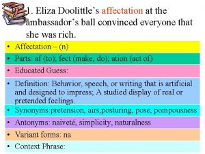 1 Eliza Doolittles affectation at the ambassadors ball