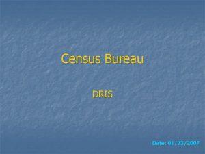 Census Bureau DRIS Date 01232007 Oracle conversion example