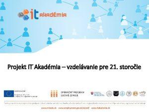 Projekt IT Akadmia vzdelvanie pre 21 storoie PROGRAM