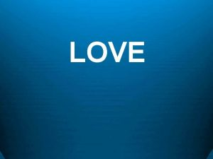 LOVE What is Love 1 Strong affection for