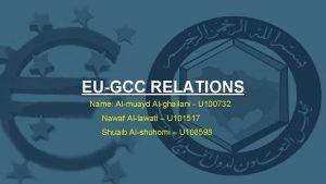 EUGCC RELATIONS Name Almuayd Alghailani U 100732 Nawaf