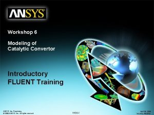 Workshop 6 Modeling of Catalytic Convertor Introductory FLUENT