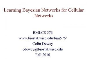 Learning Bayesian Networks for Cellular Networks BMICS 576