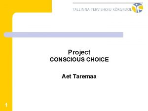 Project CONSCIOUS CHOICE Aet Taremaa 1 OBJECTS The