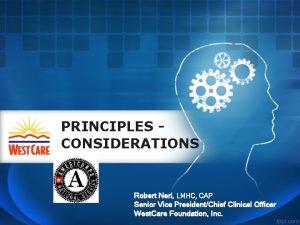 PRINCIPLES CONSIDERATIONS Robert Neri LMHC CAP Senior Vice