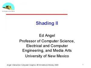Shading II Ed Angel Professor of Computer Science