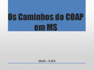 Os Caminhos do COAP em MS Abril 2