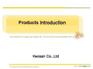 Products Introduction The Selection for Happy and Healthy