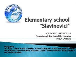 Elementary school Slavinovici BOSNIA AND HERZEGOVINA Federation of